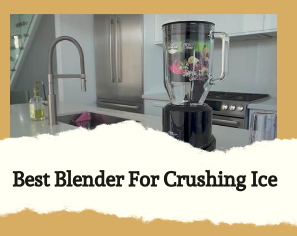 Get the Best Blender for Crushing Ice with Our In-depth Guide