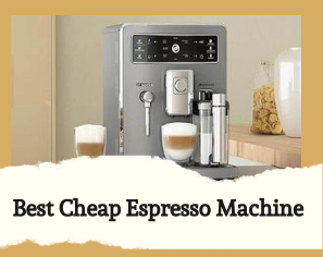 Which is The best cheap espresso machine? Check out To Find Out!