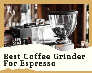 10 Best Coffee Grinders for Espresso 2020