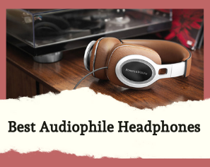 10 Best Audiophile Headphones